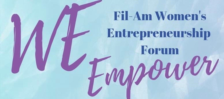 Fil-Am Women Entrepreneurship Forum features Fil-Am women who started new ventures and could inspire and empower women by sharing their narratives.